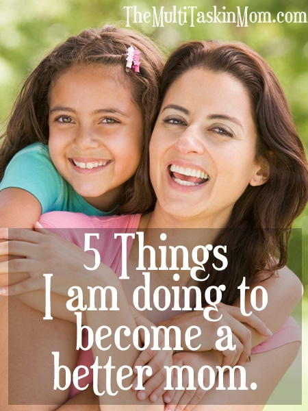5 Things I am doing to become a better mom