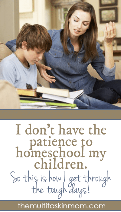 I don't have the patience to homeschool my children