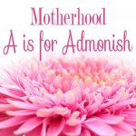 The ABC's of Motherhood – A is for Admonish
