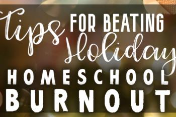 Beating Holiday Homeschool Burnout