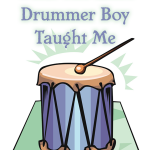 What The Little Drummer Boy Taught Me