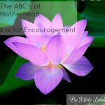 The ABC's of Motherhood ~ E is for Encouragement