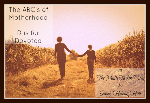 The ABC's of Motherhood ~ D is for Devoted