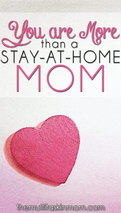 You are so much more than a stay at home mom