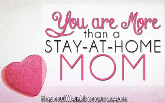 You Are More Than A Stay-At-Home Mom