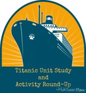 #Titanic Unit Study and Activity Round-Up | themultitaskinmom.com #homeschool #unitstudy