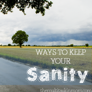 Ways to keep your sanity