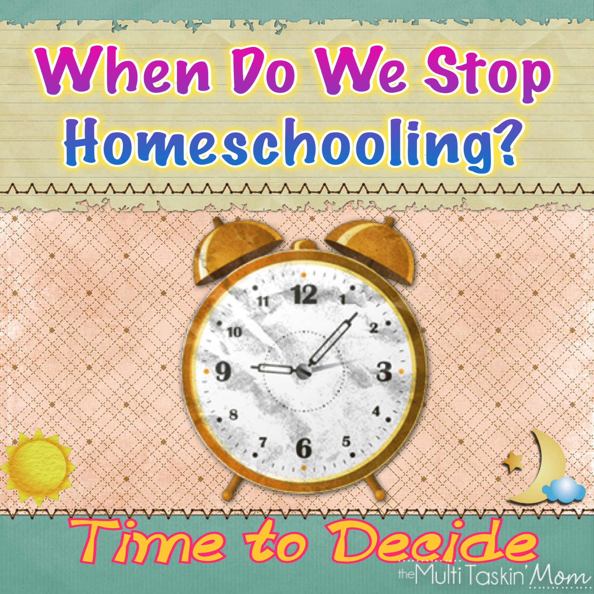 When Do We Stop Homeschooling? Time to Decide