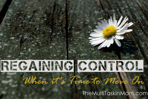 Regaining Control - When it's Time to Move On