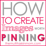 How To Create Images Worth Pinning