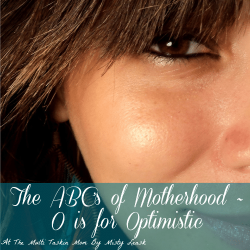 The ABC's of Motherhood ~ O is for Optimistic