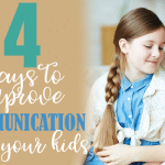 4 Ways to Improve Communication with Your Kids