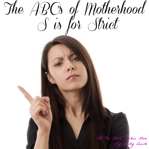 The ABC's of Motherhood ~ S is for Strict
