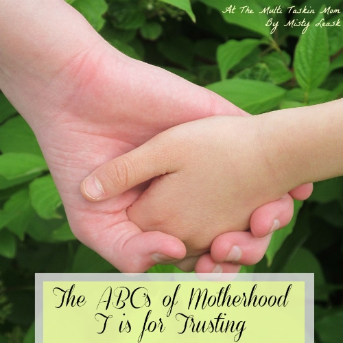 The ABC's of Motherhood ~ T is for Trusting