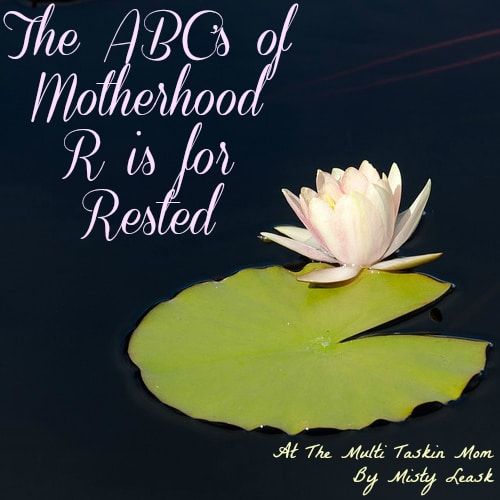 The ABC's of Motherhood ~ R is for Rested