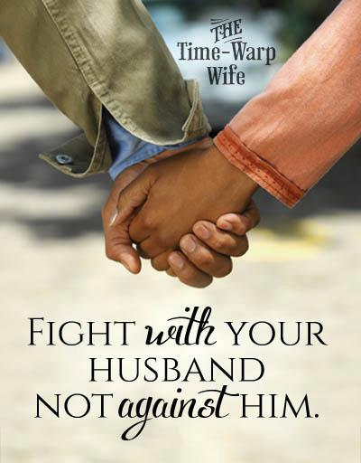 Fight with your husband, not against him!
