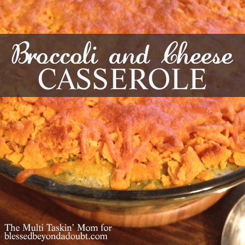 Broccoli and Cheese Casserole - The Multi Taskin' Mom for Blessed Beyond a Doubt