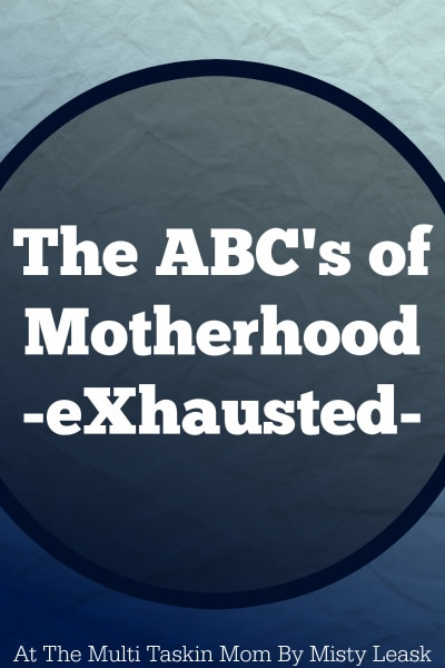 The ABC's of Motherhood – X is for eXhausted