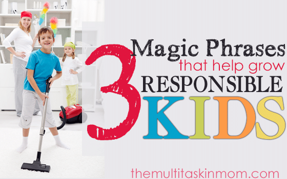 3 Magic Phrases that Help Grow Responsible Kids