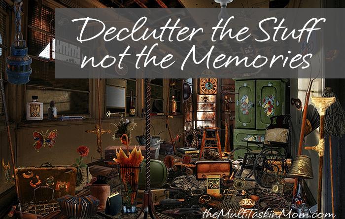 Declutter stuff not memories
