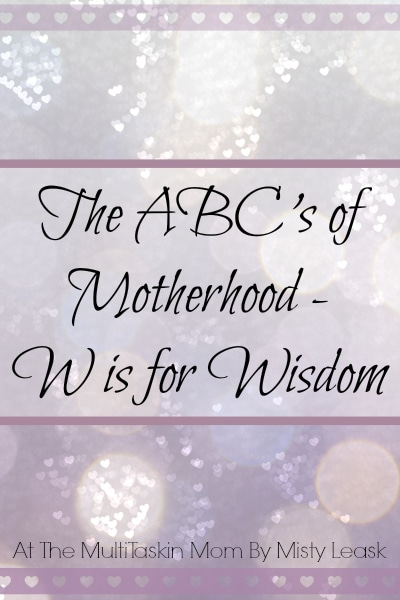 The ABC's of Motherhood – W is for Wisdom