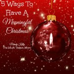 5 Ways To Have A Meaningful Christmas