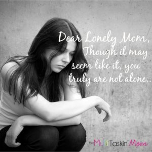 A letter to lonely moms from a mom who has dealt with the feeling of being lonely.