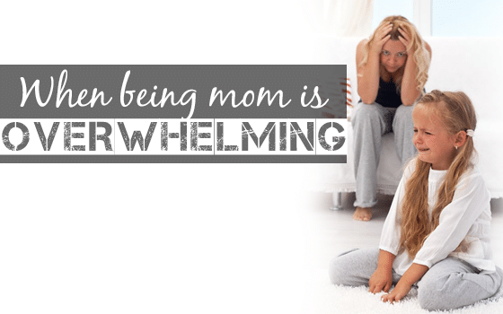What can you do when being a mom is overwhelming?