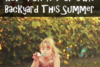 5 Simple Ways to Have Fun in Your Own Backyard This Summer
