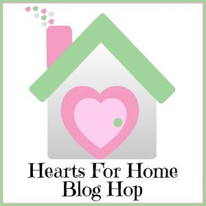 Hearts for Home Blog Hop May 21