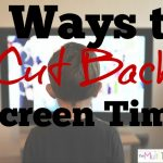 3 Ways to Cut Back Screen Time + Printable