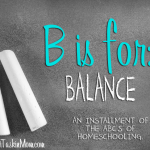 ABC's of Homeschooling: B is for Balance