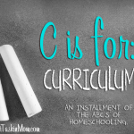 ABC's of Homeschooling: C is for Curriculum