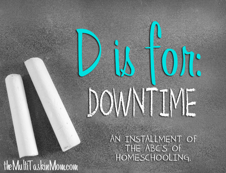 ABC's of Homeschooling: D is for Downtime