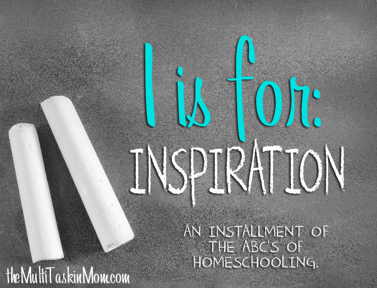 ABC's of Homeschooling: I is for Inspiration