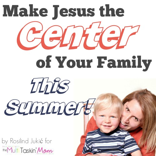 Make Jesus the center of your family this summer...even your fun!