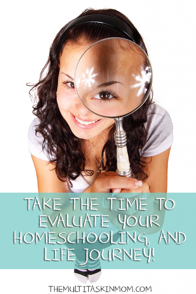 Take time to evaluate your homeschooling and life journey