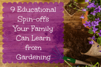 9 Educational Spin-offs Your Family Can Learn from Gardening