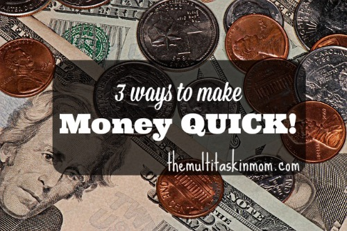 3 Ways you can Make Money QUICK!