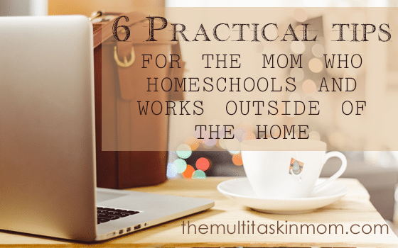 6 Tips for the Mom Who Homeschools and Works Outside the Home