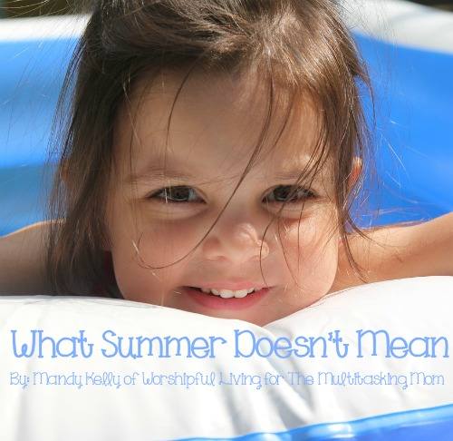 Summer means a lot of things- but here are a few things it doesn't mean!