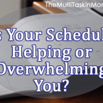 Is Your Schedule Helping or Overwhelming You?
