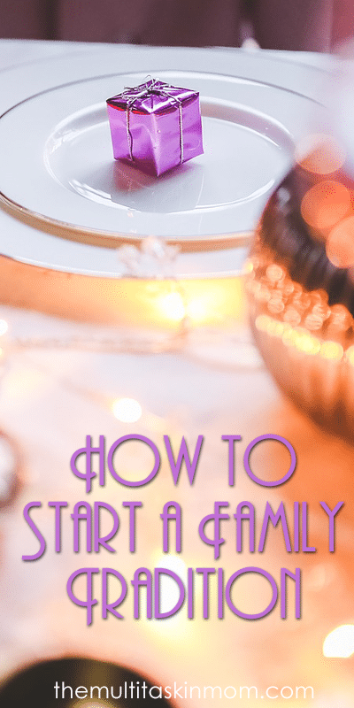 How to Start a Family Tradition