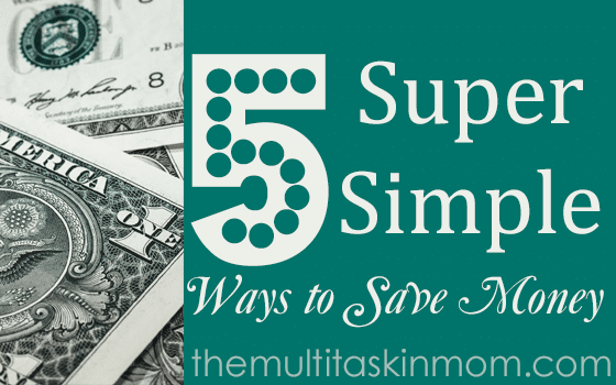 5 Super Simple Ways to Save Money
