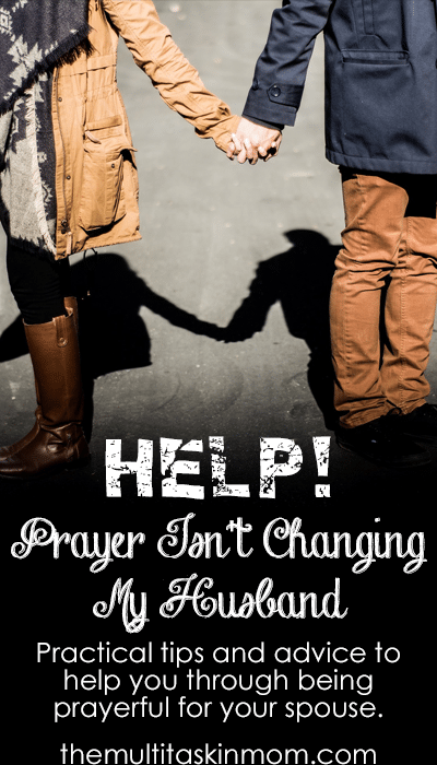 HELP Prayer Isn't Changing My Husband and tips