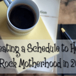 Creating a Schedule to Help You Rock Motherhood in 2016