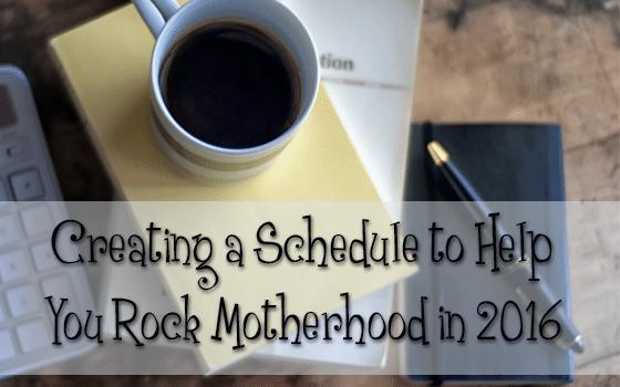 Creating a Schedule to Help You Rock Motherhood in 2016
