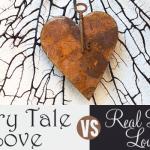 Fairy Tale Love vs. Real Life Love