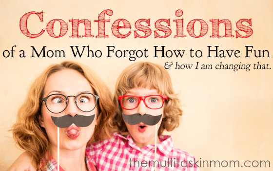 Confessions of a Mom Who Forgot How to have Fun