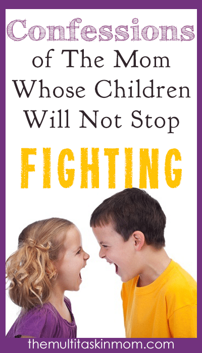 Confessions of the mom whose children will not stop fighting and what she does about it